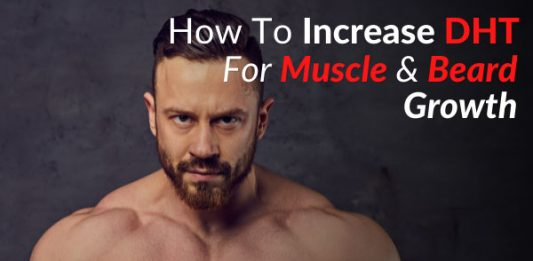 How To Increase DHT For Muscle & Beard Growth