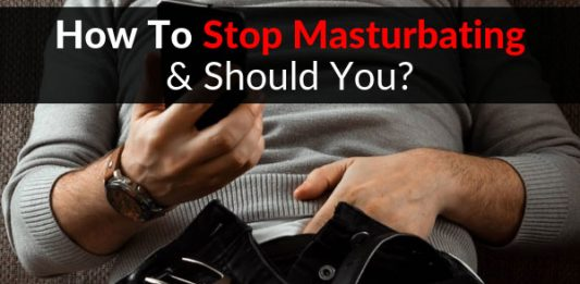How To Stop Masturbating & Should You?