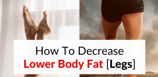 How To Decrease Lower Body Fat [Legs] in Men & Women