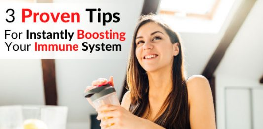 3 Proven Tips For Instantly Boosting Your Immune System Today