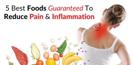 5 Best Foods Guaranteed To Reduce Pain & Inflammation