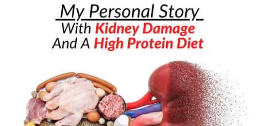 My Personal Story With Kidney Damage And A High Protein Diet