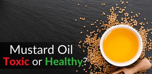 Mustard Oil: Dangerous & Toxic or Healthy & Tasty?