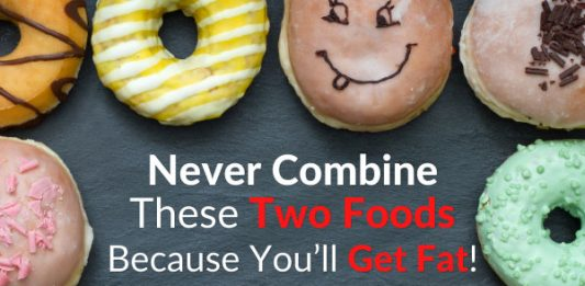 Never Combine These Two Foods Because You'll Get Fat!