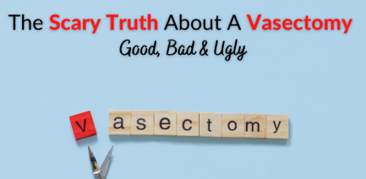 The Scary Truth About A Vasectomy – Good, Bad & Ugly