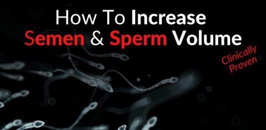 How To Increase Semen & Sperm Volume [Clinically Proven]
