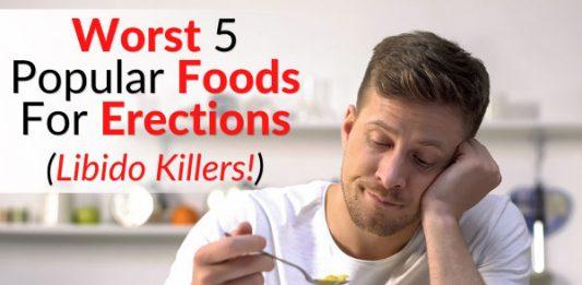 Worst 5 Popular Foods For Erections (Libido Killers!)
